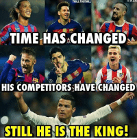 Ronaldo: TROLL FOOTBALL  TIME HAS CHANGED  HIS COMPETITORS HAVE CHANGED  STILL HE IS THE KING! Ronaldo