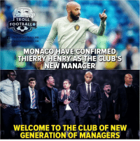 Club, Memes, and Troll: TROLL  FOOTBALLO  /TROLLFOOTBALL.HD  @j@TROLLFOOTBALL.HD  MONACO HAVE CONFIRMED  THIERRY HENRY AS THE CIUB'S  NEW MANAGER  WELCOME TO THE CLUB OF NEW  GENERATION OF MANAGERS