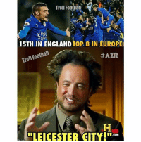 """Memes, 🤖, and App: Troll Foothali  KIN  PON  15TH IN ENGLAND  TOP 8 IN EUROPE  Troll Foothail  HAZR  LOLLEICESTER CITY!"""".com LCFC 😂😂 [AZR] 🔺WATCH TONIGHT'S UCL GAMES ➡️ DOWNLOAD THE FREE APP IN OUR BIO!"""