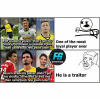 Memes, Troll, and Academy: Troll Foothall  Postbank  BVB academyplayer. Didn't gethis  chance,so moved to Gladbach and  One of the most  yal player ever  Then cameBackTel years ater.  OFOOTY.GOAL  Bayern academy player.Didn tget  his chance, so moved to BVB and  He is a traitor  then cameback few years laters* Thoughts ❓ @footy.goal