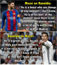 "Respect! 👏👏: TROLL.  Messi on Ronaldo:  FOOTBALL  REVOLUTION  ""He is a beast who can change  at any moment! I don't know,  he is at his best at the  AIRWAYS  moment cause there is no  QATAR  difference. He always scores  a lot of  goals and brings  lot to Real Madrid.""  Ronaldo on Messi.  ""He is a great player, he can  dribble past many defenders,  it is not easy to score 5 goals in  a match! I don't know if I can  score or not but i hope someday  maybe! Respect! 👏👏"