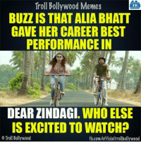 Can't wait..: troll Troll Bollywood Memes  TB  BUZZ IS THAT ALIA BHATT  GAVE HER CAREER BEST  PERFORMANCE IN  DEAR ZINDAGI. WHO ELSE  IS EXCITED TO WATCH?  Troll Bollywood  fb.com/officialtrollbollywood Can't wait..
