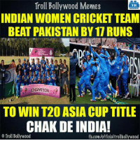 Congrats! 👏: Troll Troll Bollywood Memes  TB  INDIAN WOMEN CRICKET TEAM  BEAT PAKISTAN BY 17 RUNS  CHAMPION  TO WIN T20 ASIA CUP TITLE  CHAK DE INDIA!  o Troll Bollywood  fb.com/officialtrollbollywood Congrats! 👏
