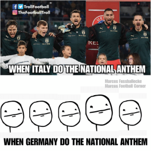 Football, Memes, and True: TrollFootball  f  O TheFootballTroll  UE  eni  ETV  KES  eni O  EOOTBALLPEE  WHEN ITALY DO THE NATIONAL ANTHEM  ToUTLEEOPL  LLPE  Marcos Fussballecke  Marcos Football Corner  еееee  WHEN GERMANY DO THE NATIONAL ANTHEM True https://t.co/dopjKcwjQe