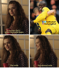 Kante and his smile 😍 https://t.co/JbahrGeBfe: TrollFootball  TheFootballFroll  So yousee, that's  where the trouble began  That smile. n  That damned smile, Kante and his smile 😍 https://t.co/JbahrGeBfe