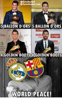Memes, Boots, and World: TrollFootball  @TheTrollFootball_Insta  5 BALLON D'ORS 5 BALLON D'ORS  MARC  clar  SM  ANCOES  TO  NTO  RCA,  aro-  COI  ITO  NCO  NTO  4 GOLDEN BO0TS 4 GOLDEN BOOTS  FC B  WORLD PEACE! Finally 🙄😂 https://t.co/ObVpb3QUhZ