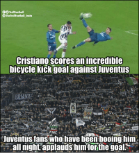 Football, Goals, and Memes: TrollFootball  TheTrollFootball Insta  Cristiano scores an incredible  bicycle kickgoal against Juventus  RAG  PRES  FINE  Juventus tans who have heenbooing him.  all night applauis himforthe goals Respect to Juventus fans. 👏👏  This is what football is all about. https://t.co/kN8hF1gTRP