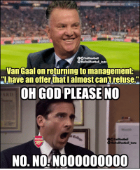 """Arsenal, God, and Memes: TrollFootball  TheTrollFootball Insta  Van Gaal on returning to management:  """"lhave an offer that I almost cantrefuse.  OH GOD PLEASE NO  TrollFootball  TheTrollFootball_Insta  Arsenal  NO. NO.NO00000000 Arsenal fans right now: https://t.co/bXj3D9QrzQ"""