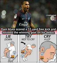 Memes, Free, and Goal: @TrollFootball  tly  Emiral  Dani Alves scored a 35 vard free kick and  assisted the winning goal onihis debut.  TRY  NOT TO CRY  LIE  DOWN  CRY  A LOT Barca and Man City fans right now https://t.co/jQgYqX9z2K