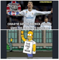 What have just happened 👀 Respect to Ronaldo...: @TROLLFOOTBALL247  TROLL FOOTBALL  247  rafe  COULD'VE GOTTHE HATRICK INTSEAD  GIVES THE PENALTYTO BENZEMA  THE  END  IS  NEAR What have just happened 👀 Respect to Ronaldo...