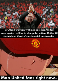 Memes, 🤖, and Alex: TrollFootballMedia  Sir Alex Ferguson will manage Man United  once again. He'll be in charge for a Man United XI  for Michael Carrick's testimonial on June 4th.  UNITE  Man United fans right now. Wow!