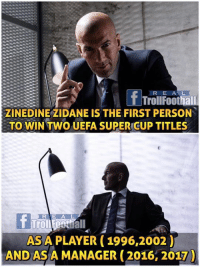 Le BOSS 👏 🇫🇷: TrollFoothall  ZINEDINE ZIDANE IS THE FIRST PERSON  TO WIN TWO UEFA SUPER CUP TITLES  RIE A L  ASA PLAYER (1996,2002)  AND AS A MANAGER (2016, 2017 Le BOSS 👏 🇫🇷