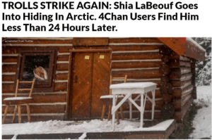 4chan, Shia LaBeouf, and Twitter: TROLLS STRIKE AGAIN: Shia LaBeouf Goes  Into Hiding In Arctic. 4Chan Users Find Him  Less Than 24 Hours Later.  screenshot from Twitter Shia just cant win