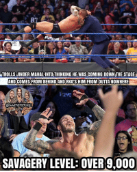"""Randy is a goon (And before all you pissing marks go """"Oh @wwememesonly it was so obviously you big dick male, it's not outta nowhere."""" I KNOW IT WAS OBVIOUS, but I just put the """"outta nowhere"""" on purpose because it caught Jinder by surprise, deal with it, you filthy, dirty, trashbag mark or I'll bite your fucking nose off) kevinowens chrisjericho romanreigns braunstrowman sethrollins ajstyles deanambrose randyorton braywyatt jindermahal thehardyboyz charlotte samoajoe shinsukenakamura samizayn johncena sashabanks brocklesnar bayley alexabliss themiz finnbalor kurtangle extremerules wwememes wwememe wwefunny wrestlingmemes wweraw wwesmackdown: TROLLSJINDERMAHALINTOTHINKING HE WAS COMING DOWN THE STAGE  AND COMES FROMBEHINDANDRKOSHIM FROMOUTTANOWHERE  SAVAGERY LEVEL: OVERK9,000 Randy is a goon (And before all you pissing marks go """"Oh @wwememesonly it was so obviously you big dick male, it's not outta nowhere."""" I KNOW IT WAS OBVIOUS, but I just put the """"outta nowhere"""" on purpose because it caught Jinder by surprise, deal with it, you filthy, dirty, trashbag mark or I'll bite your fucking nose off) kevinowens chrisjericho romanreigns braunstrowman sethrollins ajstyles deanambrose randyorton braywyatt jindermahal thehardyboyz charlotte samoajoe shinsukenakamura samizayn johncena sashabanks brocklesnar bayley alexabliss themiz finnbalor kurtangle extremerules wwememes wwememe wwefunny wrestlingmemes wweraw wwesmackdown"""