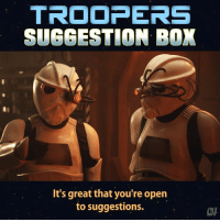 Memes, Criticism, and 🤖: TROOPERS  SUGGESTION BOX  It's great that you're open  to suggestions.  CIT Constructive criticism turns destructive.