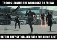 Dumb, Friday, and Shit: TROOPS LEAVING THE BARRACKS ON FRIDAY  rop smoke  BEFORE THEY GET CALLED BACK FOR DUMB SHIT Don't look back. -El Guapo
