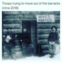 Family, Memes, and Marines: Troops trying to move out of the barracks  (circa 2018)  WIVES  WANTED This would explain some of the wildebeest you see Marines bring to family day 🤷🏻‍♂️