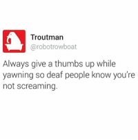 😂😂@bonkers4memes gets me bonkers every time I see his memes: Troutman  robot rowboat  Always give a thumbs up while  yawning so deaf people know you're  not screaming. 😂😂@bonkers4memes gets me bonkers every time I see his memes