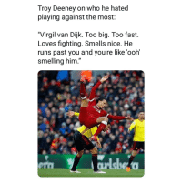 "Memes, Virgil, and Nice: Troy Deeney on who he hated  playing against the most:  ""Virgil van Dijk. Too big. Too fast.  Loves fighting. Smells nice. He  runs past you and you're like 'ooh'  smelling him.""  a7  era What, Troy Deeney? 👀😂👌"