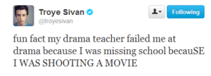 i-has-no-name:  hahaha : Troye Sivan&  @troyesivan  Following  fun fact my drama teacher failed me at  drama because I was missing school becauSE  I WAS SHOOTING A MOVIE i-has-no-name:  hahaha