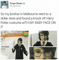 Harry Potter, Hello, and Memes: Troye Sivan  @troyesivan  So my brother in Melboune went to a  So my brother in Melbourne went to a  dollar store and found a knock off Harry  Potter costume wITH MY BABY FACE ON  IT  INCLUDES:  o Rope Hello all