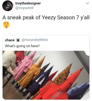 Yeezy, Meaning, and New: troythedesigner  @troysotril  A sneak peak of Yeezy Season / yall  chace@HonestlyWhite  What's going on here? A whole new meaning to Coppin Yeezys
