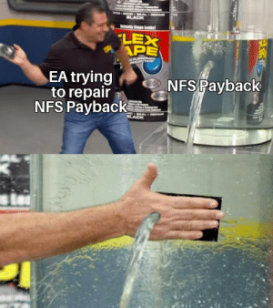 Video Games, Black, and Seal: Trs  TCHBOND SEAL REPAIR  BLACK  Iastantly Stops Leaks  LEX  APE  a RUBBERIE  ROOP TAPE  EA trying  to repair  NFS Payback  NFS Payback  NO SEAL REPAIR  BLACK Anybody still playing Payback?