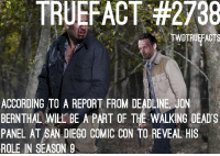 Memes, Comic Con, and San Diego: TRU EFACT #2738  TWDTRUEFACTS  ACCORDING TO A REPORT FROM DEADLINE JON  BERNTHAL WILL BE A PART OF THE WALKING DEAD'S  PANEL AT SAN DIEGO COMIC CON TO REVEAL HIS  ROLE IN SEASON 9 Comic con's going to be amazing this year! Everyone's going! Well, except Christ Hardwick 🤷🏽‍♂️😂 walkingdead thewalkingdead twd