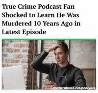 "Crime, Memes, and True: True Crime Podcast Fan  Shocked to Learn He Was  Murdered 10 Years Ago in  Latest Episode  thehardtimes.net/podcasts We have a new podcast. Search for it on Spotify by typing in ""The Hard Times Podcast"""