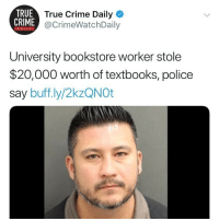 chewedcorn:  All six books were recovered.: TRUE  CRIME  True Crime Daily  @CrimeWatchDaily  DAILY  University bookstore worker stole  $20,000 worth of textbooks, police  say buff.ly/2kzQNOt chewedcorn:  All six books were recovered.