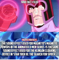 Memes, Spock, and Search: TRUE FACT #1133  MARVELTRUEFACTS  THE SOUNDEFFECTUSED FORMAGNETOTSMAGNETIC  POWERSIN THE ANIMATEDXMENSERIES IS THE SAME  SOUNDEFFECTUSED FORTHE KLINGON CLOAK NG  DEVICEIN STAR TREKIII: THE SEARCH FOR SPOCK Anybody watch this series? I loved it as a kid. 👌🏻