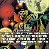 "Memes, According, and 🤖: TRUE FACT 1212  MARWELTRUEFACTS  AFTER THE CONCLUSION OF ""CIVIL WAR""DOCTORSTRANGE  WASGRANTEDIMMUNITYTOREGISTRATIONUNDER THE  ""SUPERHUMANREGISTRATIONACT"" YET THEIMMUNITY  OTHERS I wonder if this means he's going to be immune to the Accords in the MCU. 🤔"