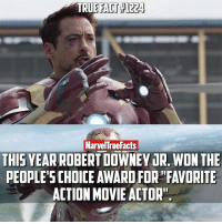Memes, Robert Downey Jr., and Robert Downey Jr: TRUE  FACT 1224  MarvelTruefacts  THIS YEAR ROBERT DOWNEY JR.WONTHE  PEOPLE'S CHOICE AWARD FOR FAVORITE  ACTION MOVIE ACTOR! Congrats to @robertdowneyjr! You deserve it! 🎉😎