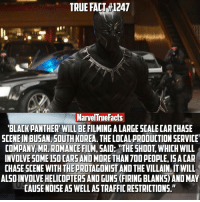 """This film is sounding epic already! Can't wait! 👏🏻: TRUE FACT #1247  MarvelTrue Facts  BLACK PANTHER WILL BE FILMING ALARGE SCALE CARCHASE  SCENEINBUSAN SOUTHKOREA. THE LOCAL PRODUCTION SERVICE  COMPANY,MR. ROMANDE FILM, SAID: THE SHOOT WHICHWILL  INVOWESOME50CARSAND MORE THAN 700 PEOPLE ISA CAR  CHASE SCENE WITH THEPROTAGONIST AND THE VILLAIN ITWILL  CAUSE NOISE AS WELLASTRAFFICRESTRICTIONS."""" This film is sounding epic already! Can't wait! 👏🏻"""