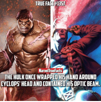 The Hulk is a beast. 💪🏻 --- Fact via @marvelfact.ig: TRUE FACT 1357  MarvelTrue Facts  THEHULKONCE WRAPPED HISHANDAROUND  CYCLOPS' HEAD AND CONTAINEOHISOPTIC BEAM The Hulk is a beast. 💪🏻 --- Fact via @marvelfact.ig