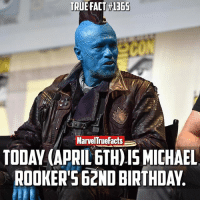 Happy birthday @michael_rooker! 🎉 Can't wait to see you as Yondu again.: TRUE FACT 1365  TODAY (APRIL 6TH)ISMICHAEL  ROOKER 562ND BIRTHDAY Happy birthday @michael_rooker! 🎉 Can't wait to see you as Yondu again.