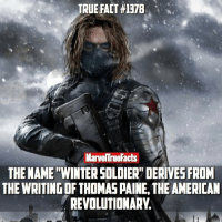 Facts, Ironic, and Memes: TRUE FACT #1378  Marvenne Facts  THE NAME WINTER SOLDIER DERIVESFROM  THE WRITINGOF THOMAS PAINE, THE AMERICAN  REVOLUTIONARY. Kind of ironic when you think about it.