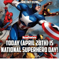 TRUE FACT*13BEN  MarvelTnefacts  TODAY (APRIL 2BTH)IS  NATIONAL SUPERHERO Today is the day to let your inner geek show! 🤓 Comment your favorite superhero! 🔥