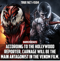 Love, Memes, and True: TRUE FACT #1504  MARVELTRUEFACTS  ACCORDING TO THE HOLLYWOOD  REPORTER, CARNAGE WILL BE THE  MAIN ANTAGONIST IN THE VENOM FILM. I would LOVE to finally see a film adaptation of Carnage. 😍 Who would you guys cast as Carnage? 🤔 ---- Venom artwork by @Bosslogic