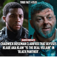 "Looks like we're gonna have more than just one villain! Klaw, Killmonger, Man-Ape.: TRUE FACT #1533  MARVELTRUEFACTS  CHADWICK BOSA LARIFIEDTHATULYES  KLAUE AKA KLAW ""IS THE REAL VILLAIN"" IN  BLACK PANTHER'. Looks like we're gonna have more than just one villain! Klaw, Killmonger, Man-Ape."