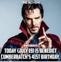 Happy birthday Doctor Strange! 🎉👏🏻: TRUE FACT #1542  MARVELTRUEFACTS  TODAY (JULY19) IS BENEDICT  CUMBERBATCH' 415T BIRTHDAY Happy birthday Doctor Strange! 🎉👏🏻