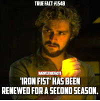 Memes, True, and Been: TRUE FACT #1548  MARVELTRUEFACTS  IRON FIST' HAS BEEN  RENEWED FOR A SECOND SEASON. I actually liked the first season. Hopefully the second season is more action packed. 👊🏻🔥