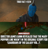 Memes, True, and Best: TRUE FACT #1574  MARVELTRUEFACTS  DIRECTOR JAMES GUNN REVEALED THAT THE MARY  POPPINS LINE WASN'T IN THE ORIGINAL SCRIPT FOR  GUARDIANS OF THE GALAXY VOL.2. I'M MARY POPPINS Y'ALL! 👏🏻😂 One of the best scenes in the MCU for sure, and like most great scenes it wasn't originally intended. ----- Fan made posters credit unknown