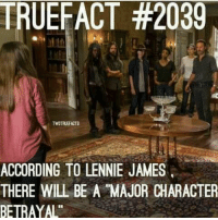 Hmmmmm. Crossbow---}: TRUE FACT #2039  TWDTRUEFACTS  ACCORDING TO LENNIE JAMES  THERE MILL BE A MAJOR CHARACTER  BETRAYAL Hmmmmm. Crossbow---}