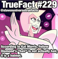 Memes, True, and Hair: True Fact #229  Castevenuniversetruefacts  According tokat Morris Yellow  Diamond's Thair not actually hair  it isa helmet. My headcanon is real!!1