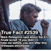 "Prediction: he kills crowley or cas: True Fact #2539  Mark Pellegrino said about the S12  finale script ""If you didn't  hate me before, you will after this.""  @thesam.winchester Prediction: he kills crowley or cas"