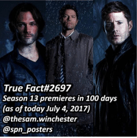 Anaconda, Memes, and True: True Fact#2697  Season 13 premieres in 100 days  (as of today July 4, 2017)  @thesam.winchester  @spn posters 100 days left ! Are you excited ? ➖➖➖➖➖➖➖➖➖➖➖➖➖➖➖➖➖➖➖ supernaturalfacts supernaturaltumblr supernatural spn spnfacts dean thecw sam supernaturalfamily Castiel spn12 spnfunny jensenackles supernaturalfunny gifs samwinchester jaredpadalecki menofletters alwayskeepfighting deanwinchester spnfamily winchester cas mishacollins crowley supernaturalseason12 youareenough
