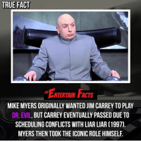 Dr. Evil , Facts, and Jim Carrey: TRUE FACT  ENTERTAIN FACTS  MIKE MYERS ORIGINALLY WANTED JIM CARREY TO PLAY  DR, EVIL, BUT CARREY EVENTUALLY PASSED DUETO  SCHEDULING CONFLICTS WITH LIAR LIAR [1997)  MYERS THEN TOOK THE ICONIC ROLE HIMSELF. Who knew? I love these films! QOTD: Do you think Jim Carrey would do a better job than Mike Myers? 🎥 • strangerthings gameofthrones thewalkingdead gotham arrow cars3 justiceleague movies thehouse tvshows theflash warfortheplanetoftheapes themist americangods youtube got marvel fearthewalkingdead starwars dbz mw love followme wwe like spiderman babydriver transformers homecoming austinpowers