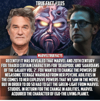 Memes, Deadpool, and Guardian: TRUE FACT ill  MARVELTRUEFACTS  FOXTRADEDCERTAINCHARACTERSFOR DEADPOOL AND GUARDIANS  OF THEGALAXYVOL.2.FOX WANTED TOCHANGETHE POWERSOF  NEGASONIC TEENAGE WARHEAD FROM HERPSYCHICABILITIES IN  THE COMICSTOHEREXPLOSIVE POWERS THAT WE SAWIN THE MOVIE.  BUTIN ORDERTO DO SO HADTOGETTHE GREEN LIGHT FROM MARVEL  STUDIOS INRETURN FOR THECHANGEIN ABILITIES, MARVEL  ACOUIRED THE CHARACTEROFEGO THE LIVINGPLANET I was wondering how FOX was able to change the abilities of the character. I think it was a good trade. 👌🏻 --- Source - @comicdrops