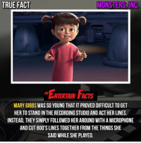 Who knew? That's hilarious! QOTD: Favourite scene from monstersinc ? 🎥 • strangerthings gameofthrones thewalkingdead gotham arrow cars3 justiceleague movies thehouse tvshows theflash warfortheplanetoftheapes themist americangods youtube got marvel fearthewalkingdead starwars dbz mw love followme wwe like spiderman babydriver transformers homecoming: TRUE FACT  MONSTERS,ING  ENTERTAIN FACTS  MARY GIBBS WAS SO YOUNG THAT IT PROVED DIFFICULT TO GET  HER TO STAND IN THE RECORDING STUDIO AND ACT HER LINES.  INSTEAD, THEY SIMPLY FOLLOWED HER AROUND WITH A MICROPHONE  AND CUT BOO'S LINES TOGETHER FROM THE THINGS SHE  SAID WHILE SHE PLAYED. Who knew? That's hilarious! QOTD: Favourite scene from monstersinc ? 🎥 • strangerthings gameofthrones thewalkingdead gotham arrow cars3 justiceleague movies thehouse tvshows theflash warfortheplanetoftheapes themist americangods youtube got marvel fearthewalkingdead starwars dbz mw love followme wwe like spiderman babydriver transformers homecoming
